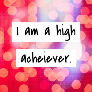 I am a high achiever.