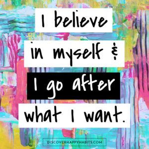 I believe in myself and I go after what I want.