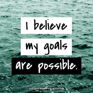 I believe my goals are possible.