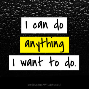 I can do anything I want to do.