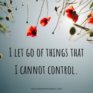 I let go of things that I cannot control.