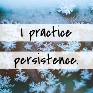 I practice persistence.