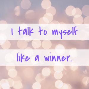 I talk to myself like a winner.