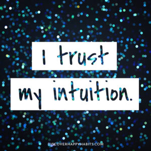 I trust my intuition.